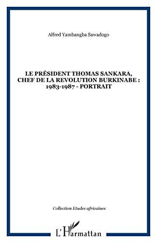 9782747505888: LE PRÉSIDENT THOMAS SANKARA, CHEF DE LA REVOLUTION BURKINABE : 1983-1987 - portrait (Etudes africaines) (French Edition)