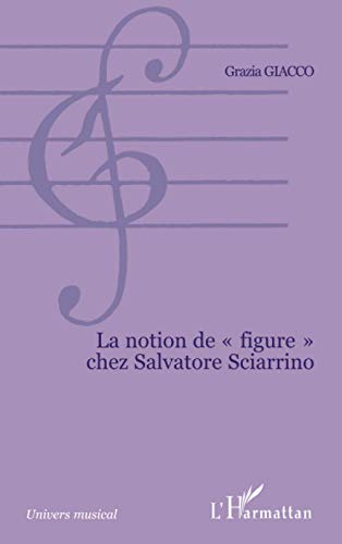 9782747505963: LA NOTION DE FIGURE CHEZ SALVATORE SCIARRINO (Univers musical)