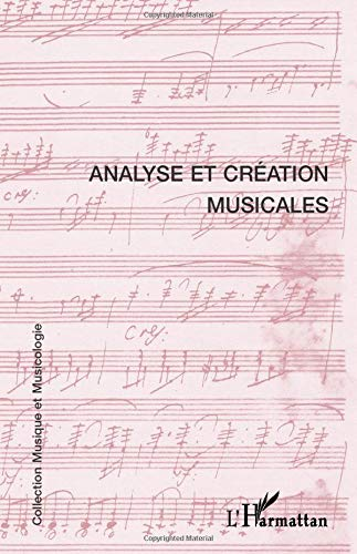 Analyse Et Creation Musicales: Actes Du Troisieme Congres Europeen D'analyse Musicale, ...