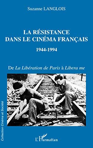 9782747507752: LA RÉSISTANCE DANS LE CINÉMA FRANÇAIS 1944-1994: De la Libération de Paris à Libera me (Collection Cinéma et société) (French Edition)