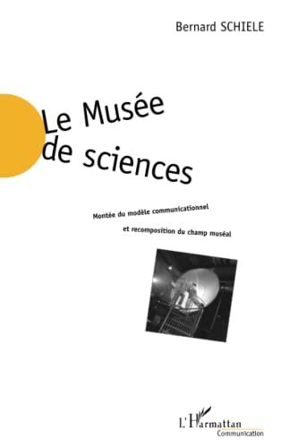 9782747508322: Le musee de sciences. montee du modele communicationnel et recomposition du