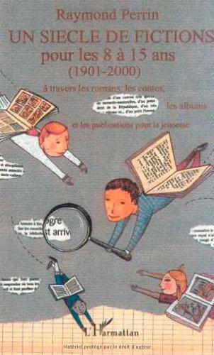 9782747508674: Un siècle de fictions pour les 8 à 15 ans : A travers les romans, les contes, la albums et les publications pour la jeunesse