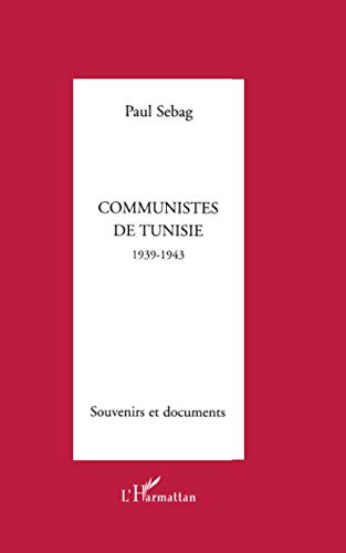 COMMUNISTES DE TUNISIE 1939-1943: SOUVENIRS ET DOCUMENTS (French Edition): Paul Sebag
