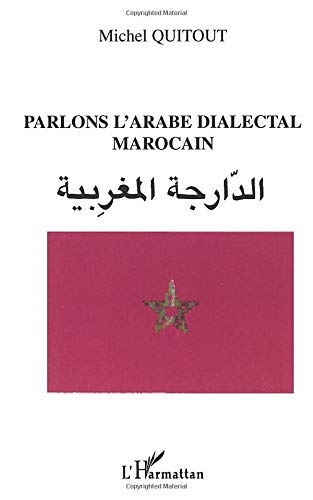 Parlons l'arabe dialectal marocain: Quitout, Michel