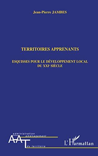 9782747511674: TERRITOIRES APPRENANTS: Esquisses pour le développement local du XXIe siècle (French Edition)