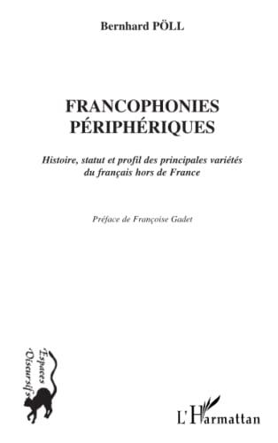 9782747511759: FRANCOPHONIES PÉRIPHÉRIQUES: Histoire, statut et profil des principale variétés du français hors de France (French Edition)