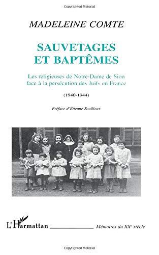 9782747511902: SAUVETAGES ET BAPTÊMES: Les religieuses de Notre-Dame de Sion face à la persécution des Juifs en France (1940-1944) (French Edition)