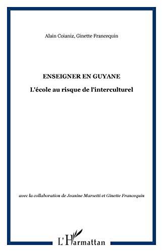 ENSEIGNER EN GUYANE L'ECOLE AU RISQUE DE: COIANIZ ALAIN