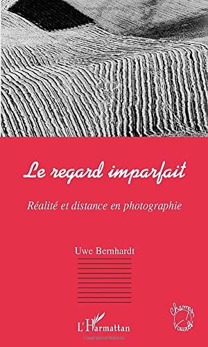 9782747512091: LE REGARD IMPARFAIT: Réalité et distance en photographie (French Edition)
