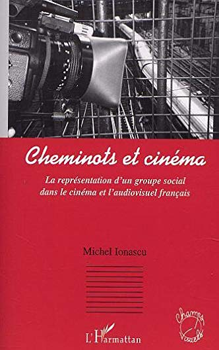 9782747514163: CHEMINOTS ET CINEMA: LA REPRESENTATION D'UN GROUPE SOCIAL DANS LE CINEMA ET L'AUDIOVISUEL
