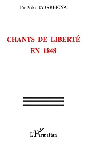 Chants de liberté en 1848. Coll. Logiques historiques,: TABAKI-IONA (Frid�riki)