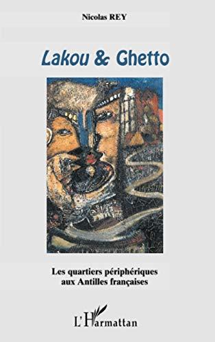 9782747515856: LAKOU ET GHETTO: Les quartiers périphériques aux Antilles françaises (French Edition)