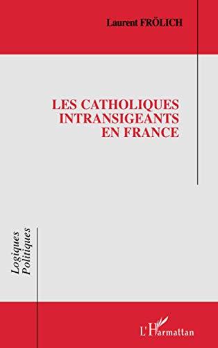 9782747516198: LES CATHOLIQUES INTRANSIGEANTS EN FRANCE (French Edition)