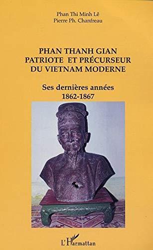 9782747516204: Phan Thanh Gian, patriote et précurseur du Vietnam moderne. : Ses dernières années (1862-1867)