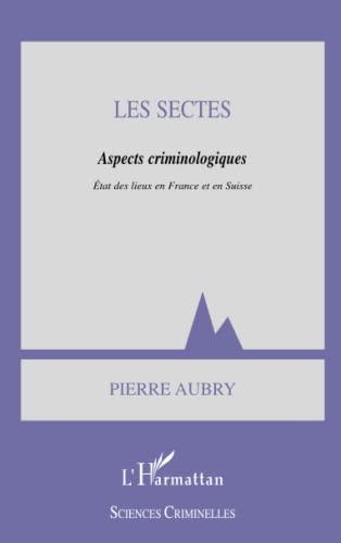9782747518840: Les sectes : aspects criminologiques. Etat des lieux en France et en Suisse (Sciences criminelles)