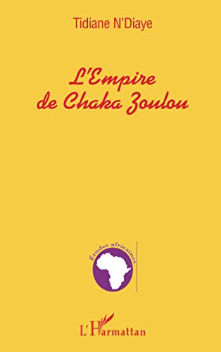 L'EMPIRE DE CHAKA ZOULOU (French Edition): Tidiane N'diaye