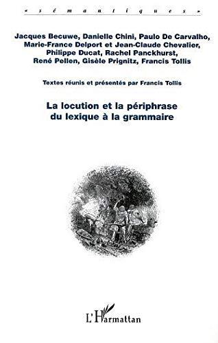 9782747519489: Locution et la periphrase du lexique a la grammaire (la)