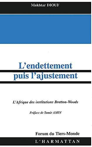 9782747519748: ENDETTEMENT PUIS AJUSTEMENT : AFRIQUE DES INSTITUTIONS DE BRETTON WOODS