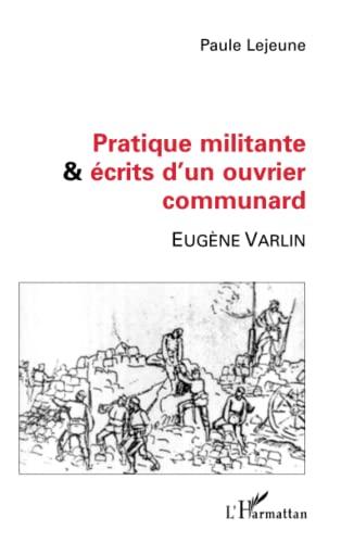9782747520041: PRATIQUE MILITANTE ET ÉCRITS D'UN OUVRIER COMMUNARD: Eugène VARLIN (French Edition)