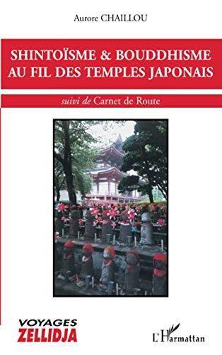 9782747522328: Shintoïsme et bouddhisme au fil des temples japonais : Suivi de Carnet de Route