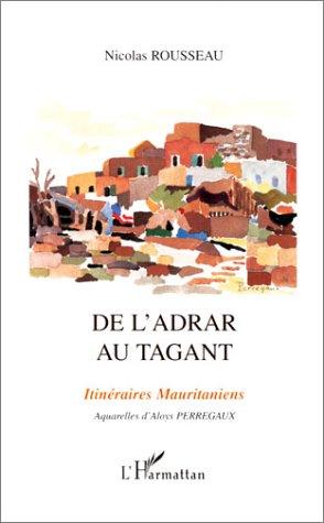 De l'Adrar au Tagant : Itinéraires mauritaniens: Rousseau, Nicolas; Perregaux,