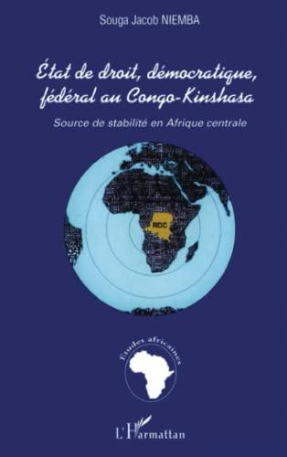 9782747522793: Etat de Droit, Democratique, Federal Au Congo-Kinshasa: Source de Stabilite Reelle En Afrique Centrale