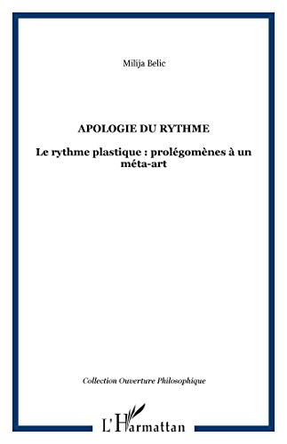 9782747525589: APOLOGIE DU RYTHME: Le rythme plastique : prolégomènes à un méta-art (French Edition)