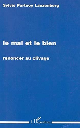 9782747526999: Le Mal et le bien renoncer au clivage (French Edition)