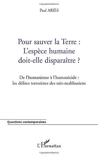9782747528214: Pour sauver la Terre : l'esp�ce humaine doit-elle dispara�tre ? De l'humanisme � l'humanicide : les d�lires terroristes des n�o-malthusiens