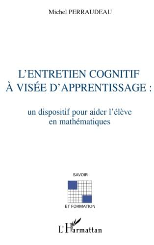 9782747528658: L'ENTRETIEN COGNITIF À VISÉE D'APPRENTISSAGE :: Un dispositif pour aider l'élève en mathématiques (French Edition)