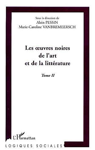 Les oeuvres noires de l'art et de la littérature. Tome 2: Alain Pessin, Marie-Caroline ...