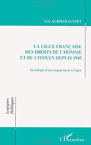 9782747529723: La Ligue fran�aise des Droits de l'Homme et du Citoyen depuis 1945. Sociologie d'un engagement civique (Logiques politiques)