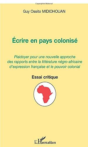 9782747529785: Ecrire en pays colonis� : plaidoyer pour une nouvelle approche des rapports entre la litterature n�gro-africaine d'expression fran�aise et le pouvoir colonial