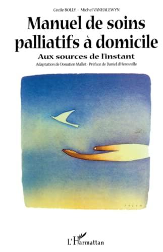 9782747530736: MANUEL DE SOINS PALLIATIFS À DOMICILE: Aux sources de l'instant