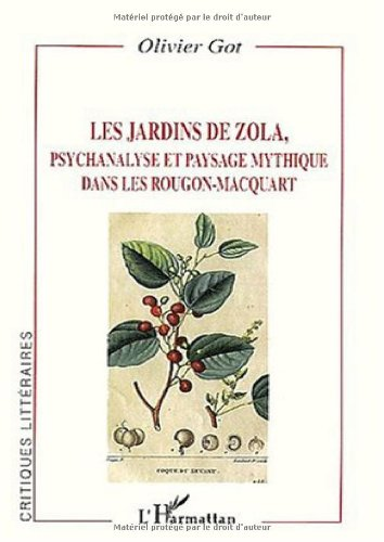 9782747531597: Les jardins de Zola. Psychanalyse et paysage mythique dans les Rougon-Macquart
