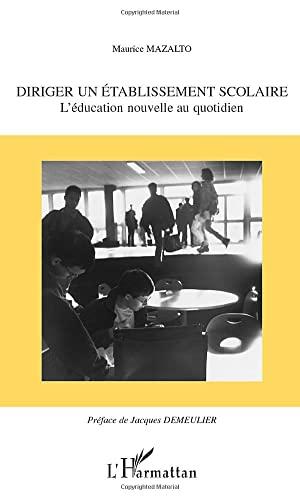 9782747531627: DIRIGER UN ÉTABLISSEMENT SCOLAIRE: L'éducation nouvelle au quotidien (French Edition)