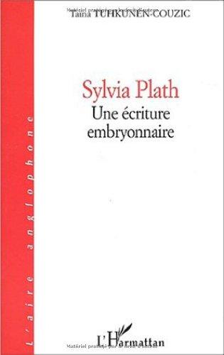 Sylvia Plath. Une écriture embryonnaire: Taïna TUHKUNEN-COUZIC