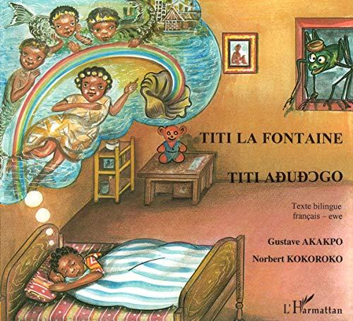 Titi la Fontaine. Texte Bilingue Français-Ewe: Gustave Akakpo; Norbert