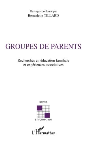 9782747537889: GROUPES DE PARENTS: Recherches en éducation familiale et expérience associatives (French Edition)