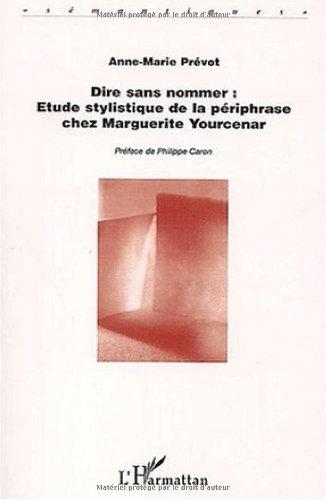 9782747538831: Dire sans nommer : Etude stylistique de la p�riphrase chez Marguerite Yourcenar