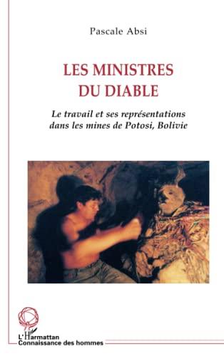 9782747538909: Les ministres du diable: le travail et ses représentations dans les mines de Potosi.