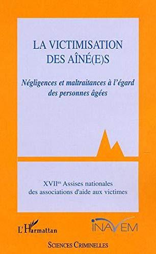 9782747538992: La victimisation des aîné(e)s. : Négligences et maltraitances à l'égard des personnes âgées, XVIIèmes assises nationales des associations d'aide aux victimes