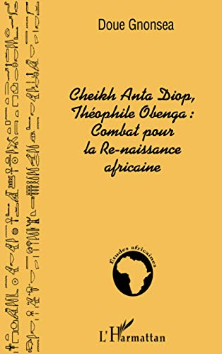 9782747539203: Cheikh Anta Diop, Théophile Obenga: combat pour la Re-naissance africaine (French Edition)