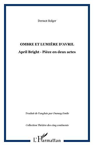 ombre et lumiere d'avril: april bright: piece en deux actes (2747539598) by Dermot Bolger