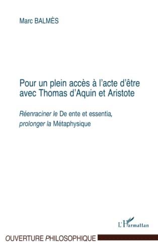 9782747539807: POUR UN PLEIN ACCES A L'ACTE D'ETRE AVEC THOMAS D'AQUIN ET ARISTOTE: Réenraciner le De ente et essentia