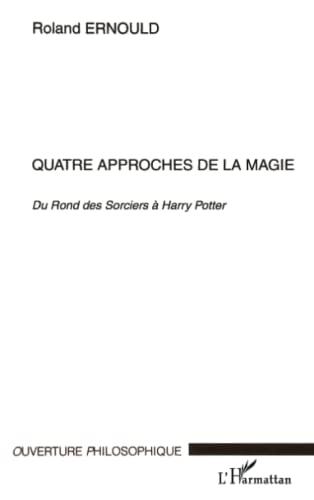 9782747541695: Quatre approches de la magie : Du Rond des Sorciers à Harry Potter