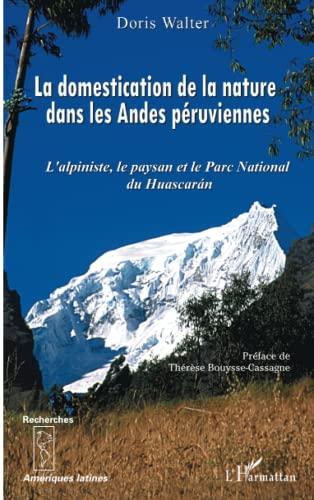 9782747545303: La domestication de la nature dans les Andes péruviennes: L'alpiniste, le paysan et le Parc National du Huascaran (French Edition)