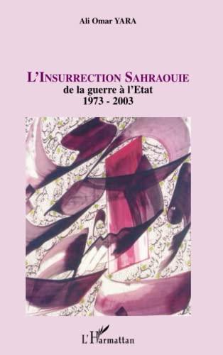 9782747546560: L'insurrection Sahraouie: de la guerre à l'Etat 1973-2003 (French Edition)