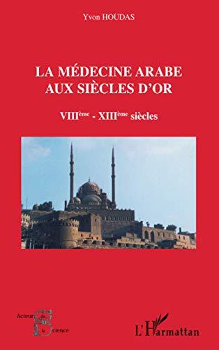 9782747547215: La médecine arabe aux siècles d'or VIIIème-XIIIème siècles (French Edition)