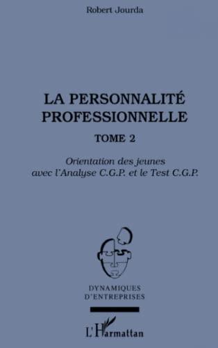 9782747547291: La personnalité professionnelle: Tome 2 - Orientation des jeunes avec l'Analyse C.G.P. et le Test C.G.P. (French Edition)